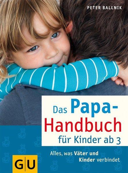 Das Papa-Handbuch für Kinder ab 3 von Peter Ballnik
